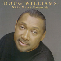 Doug Williams - When Mercy Found Me