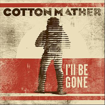 Cotton Mather - I'll Be Gone