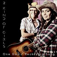 2 Kind Of Girls - One Day / Reckoning Song