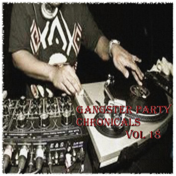 Various Artists - Gangster Party Chronicals, Vol. 18 (Explicit)