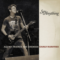 Say Anything - All My Friends Are Enemies: Early Rarities