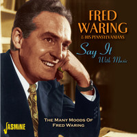 FRED WARING & HIS PENNSYLVANIANS - Say It With Music - The Many Moods Of Fred Waring
