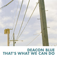 Deacon Blue - That's What We Can Do