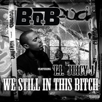 B.o.B - We Still In This Bitch (feat. T.I.and Juicy J) (Explicit)
