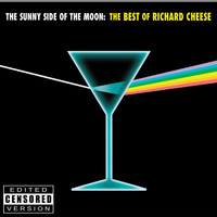 Richard Cheese - The Sunny Side of the Moon: The Best of Richard Cheese [Censored]