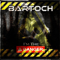 Bartoch - I'm the Danger (Explicit)