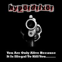 Hyperdriver - You Are Only Alive Because It Is Illegal to Shoot You