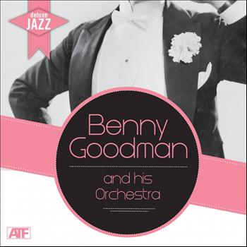 Benny Goodman and His Orchestra - Deluxe Jazz: Benny Goodman