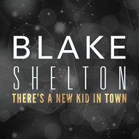 Blake Shelton - There's A New Kid In Town