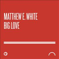 Matthew E. White - Big Love