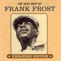 Frank Frost - The Very Best Of Frank Frost (Expanded Edition)