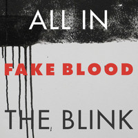 Fake Blood - All In The Blink