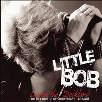 Little Bob - Live in the Dockland