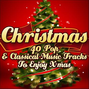 Various Artists - Christmas: 40 Pop & Classical Music Tracks to Enjoy X-Mas