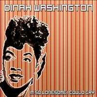 Dinah Washington - Im So Lonesome I Could Cry