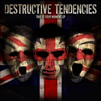 Destructive Tendencies - This Is Your Moment