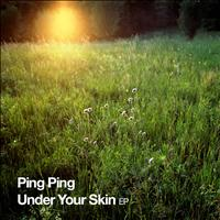 Ping Ping - Under Your Skin EP