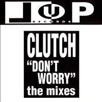Clutch - Don't Worry (The Mixes)