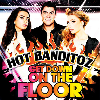Hot Banditoz - Get Down On The Floor