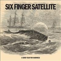 Six Finger Satellite - A Good Year for Hardness