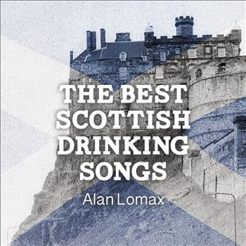 Alan Lomax - The Best Scottish Drinking Songs