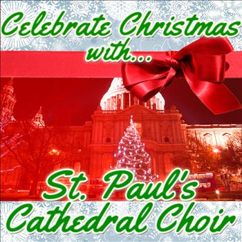St. Paul's Cathedral Choir - Celebrate Christmas With St. Paul's Cathedral Choir
