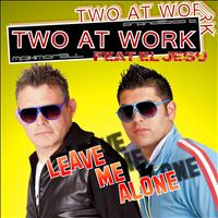 Two at work - Leave Me Alone