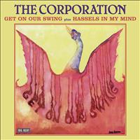 The Corporation - Get On Our Swing / Hassels In My Mind