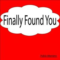 Pablo Montero - Finally Found You