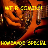 We R Comin - Homemade Special