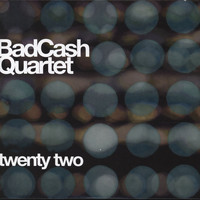 Bad Cash Quartet - Twenty Two