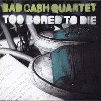 Bad Cash Quartet - Too Bored to Die