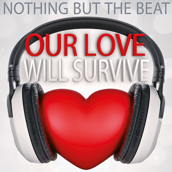 Nothing But The Beat - Our Love Will Survive