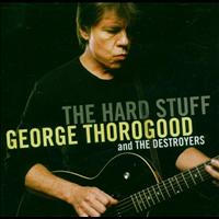 George Thorogood - The Hard Stuff