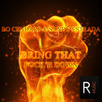 Bo Cendars & Sandy Estrada - Bring That Fock'r Down