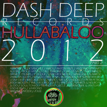 Various Artists - Dash Deep Records 2012 Hullabaloo, Pt. 2