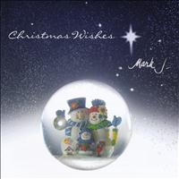 Mark J - Chrismas Wishes