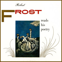 Robert Frost - Reads His Poetry
