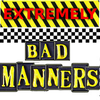 Bad Manners - Extremely Bad Manners