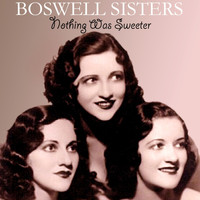 Boswell Sisters - Nothing Was Sweeter