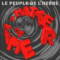Le Peuple de L'Herbe - A Matter Of Time