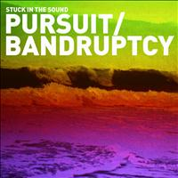 Stuck In The Sound - Pursuit / Bandruptcy