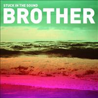 Stuck In The Sound - Brother