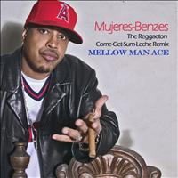 Mellow Man Ace - Mujeres-Benzes (The Reggaeton Come-Get-Some-Leche Remix)
