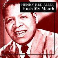 Henry 'Red' Allen - Hush My Mouth