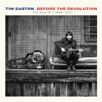 Tim Easton - Before The Revolution - The Best Of  * 1998 - 2011