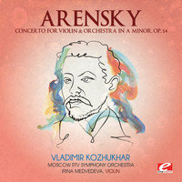Moscow RTV Symphony Orchestra - Arensky: Concerto for Violin & Orchestra in A Minor, Op. 54 (Digitally Remastered)