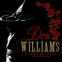Don Williams - It Must Be Love: The Collection