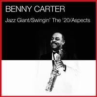 Benny Carter - Jazz Giant / Swingin' The '20 / Aspects