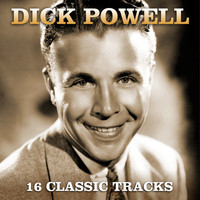 Dick Powell - 16 Classic Tracks